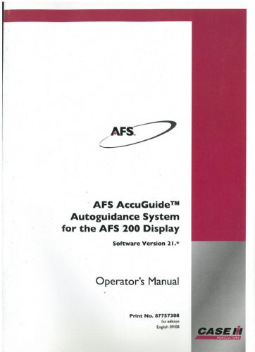 Case IH AFS AccuGuide Autoguidance System for the AFS200 Display - Software Version 21.* Operators Manual - AFS 200